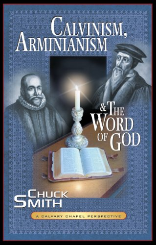 9780936728469: Calvinism, Arminianism, and the Word of God: A Calvary Chapel Perspective