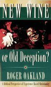 9780936728629: New Wine or Old Deception? A Biblical Perspective of Experience-Based Christiani