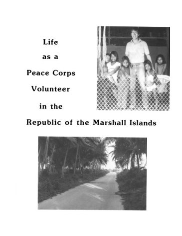 Life As a Peace Corps Volunteer in the Republic of the Marshall Islands (0936731052) by Carol Coleman; Steve Smith