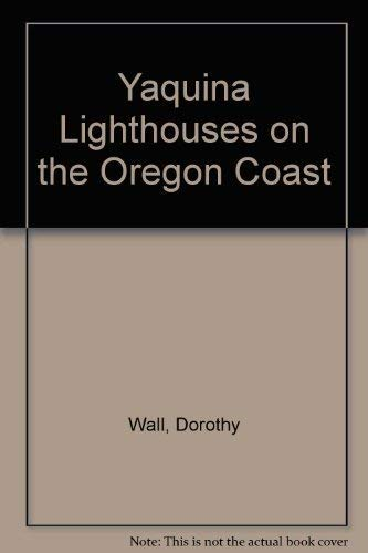 Yaquina Lighthouses on the Oregon Coast (0936738073) by Dorothy Wall; Bert Webber