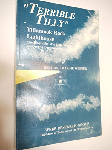 9780936738130: Terrible Tilly: An Oregon Documentary : the Biography of a Light House (Tillamook Rock Lighthouse : The Biography of a Lighthouse : An Oregon Documentary)