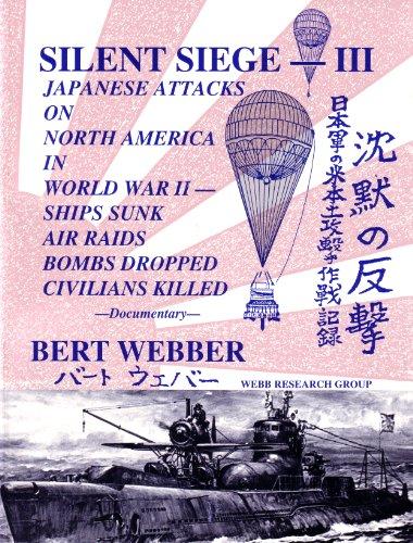 9780936738734: Silent Siege III: Japanese Attacks on North America in World War II : Ships Sunk, Air Raids, Bombs Dropped, Civilians Killed : Documentary
