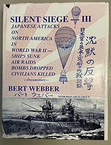 9780936738741: Silent Siege III: Japanese Attacks on North America in World War Ii-Ships Sunk, Air Raids, Bombs Dropped, Civilians Killed-Documentary