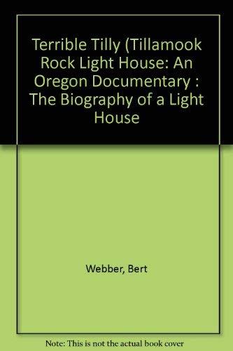 9780936738963: Terrible Tilly (Tillamook Rock Light House: An Oregon Documentary : The Biography of a Light House