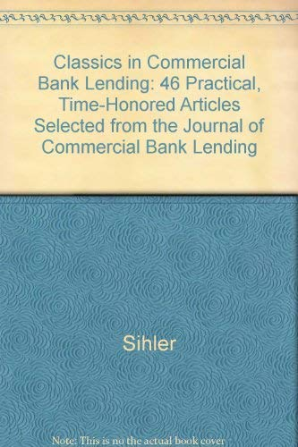 9780936742038: Classics in Commercial Bank Lending: 46 Practical, Time-Honored Articles Selected from the Journal of Commercial Bank Lending