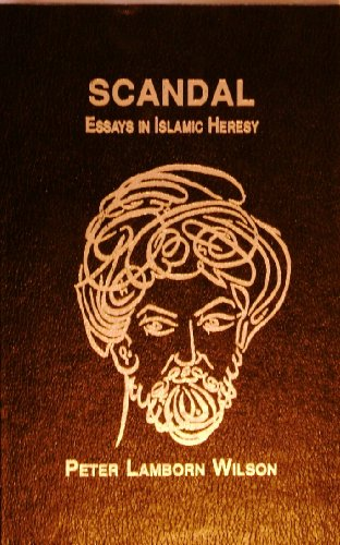 Scandal: Essays in Islamic Heresy: Wilson, Peter Lamborn