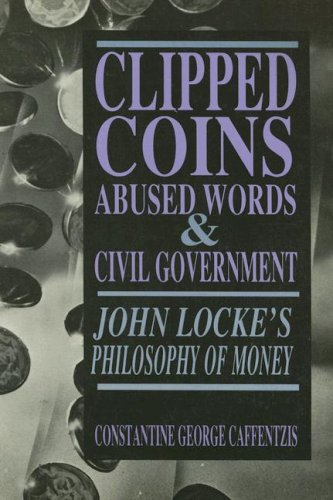 9780936756271: Clipped Coins, Abused Words, and Civil Government: John Locke's Philosophy of Money