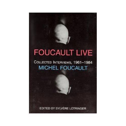 Foucault Live : Collected Interviews 1961-1984: Foucault, Michel
