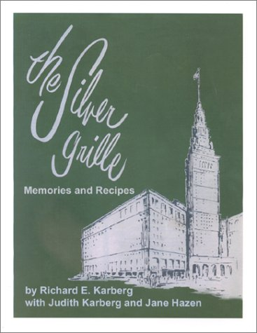 The Silver Grille: Memories and Recipes: Karberg, Richard E.; Karberg, Judith; Hazen, Jane