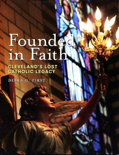 Founded in Faith: Cleveland Lost Catholic Legacy: First, Debra