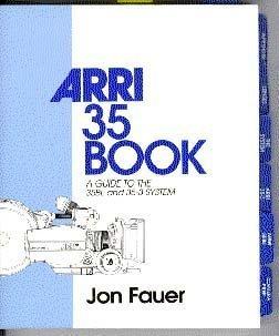 The Arri 35 Book: A Guide to: Jon Fauer
