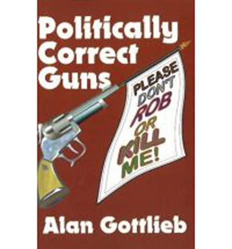 9780936783161: Politically Correct Guns