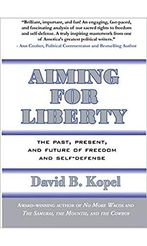9780936783581: Aiming for Liberty: The Past, Present, And Future of Freedom and Self-Defense