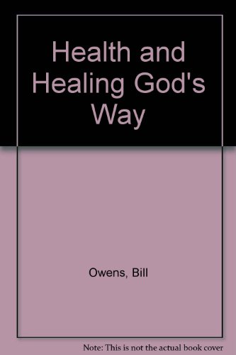 Health and Healing God's Way (0936801018) by Bill Owens