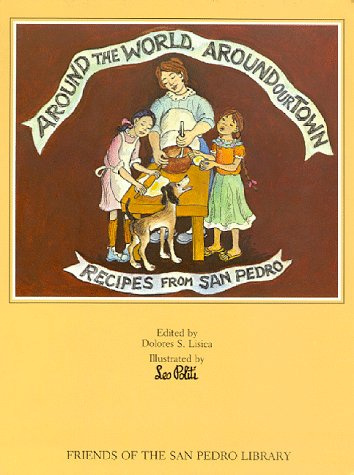 Around the World, around Our Town - Recipes from San Pedro: Lisica, Dolores S. , Ed. Illus. by Leo ...
