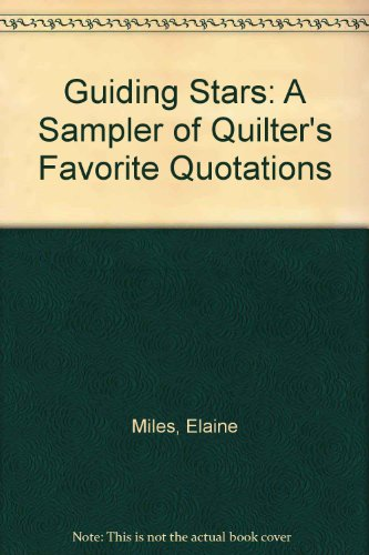 Guiding Stars: A Sampler of Quilter's Favorite Quotations: Miles, Elaine Ed.