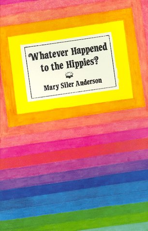 WHATEVER HAPPENED TO THE HIPPIES?.: ANDERSON, Mary Siler.