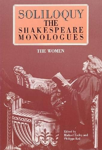 Soliloquy!: The Shakespeare Monologues - Women (Applause Acting Series): Michael Earley, Philippa ...