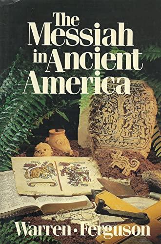 The Messiah in Ancient America: Bruce W Warren,