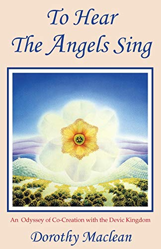 To Hear the Angels Sing: Dorothy Maclean