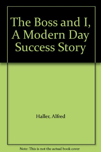 The Boss and I, A Modern Day Success Story: Haller, Alfred