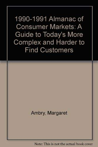 1990-1991 Almanac of Consumer Markets: A Guide to Today's More Complex and Harder to Find ...