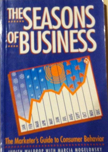 The Seasons of Business: The Marketer's Guide: Judith Waldrop