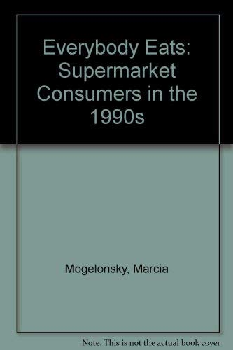 9780936889313: Everybody Eats: Supermarket Consumers in the 1990s