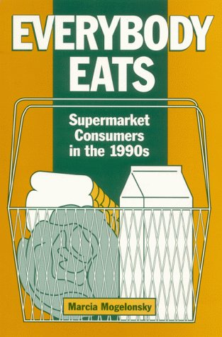 Everybody Eats: Supermarket Consumers in the 1990's: Mogelonsky, Marcia