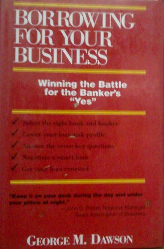 9780936894300: Borrowing for Your Business : Winning the Battle for the Banker's Yes