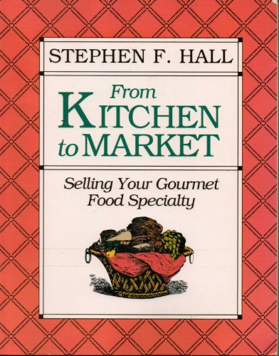 9780936894348: From Kitchen to Market: Selling Your Gourmet Food Specialty