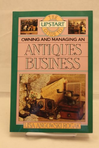 9780936894669: The Upstart Guide to Owning and Managing an Antique Business