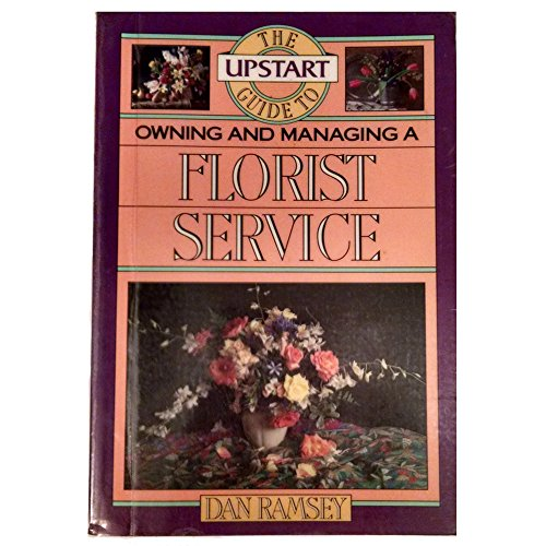 9780936894829: Upstart Guide to Owning and Managing a Florist Service