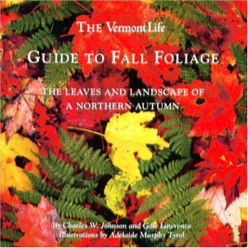The Vermont Life Guide To Fall Foliage: Johnson, Charles W./