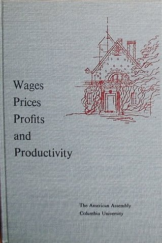 Wages Prices Profits and Productivity: Myers, Charles A.