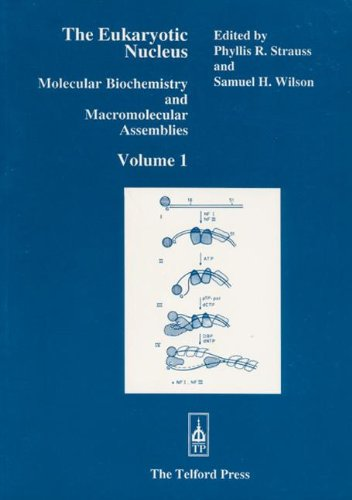 The Eukaryotic Nucleus: Molecular Biochemistry and Macromolecular Assemblies: 001 (Telford Press)