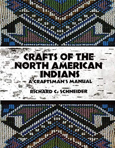 Crafts of the North American Indians: A Craftsman's Manual