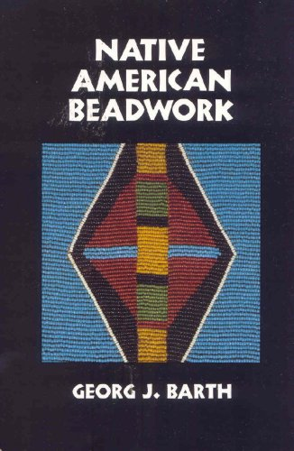 Native American Beadwork: Traditional Beading Techniques for the Modern-Day Beadworker: Georg J. ...