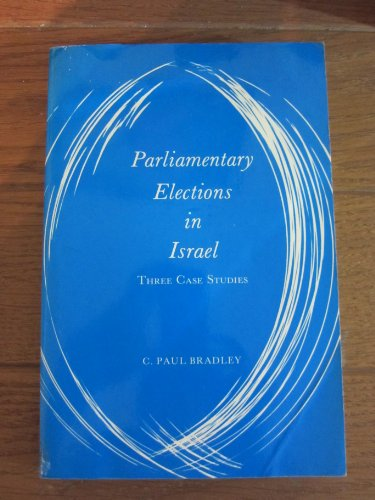 Parliamentary Elections in Israel: Three Case Studies: Bradley, C. Paul