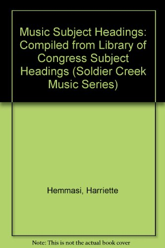 9780936996769: Music Subject Headings: Compiled from Library of Congress Subject Headings (Soldier Creek Music Series)