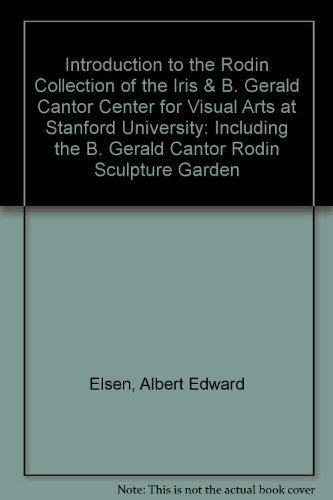 Introduction to the Rodin Collection of the Iris & B. Gerald Cantor Center for Visual Arts at Stanford University: Including the B. Gerald Cantor Rodin Sculpture Garden (0937031224) by Albert Edward Elsen; Bernard Barryte