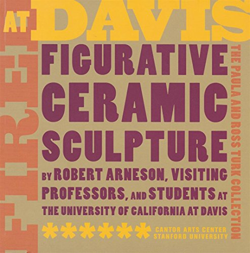 9780937031285: Fired at Davis: Figurative Ceramic Sculpture by Robert Arneson, Visiting Professors And Students