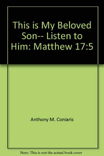 This is my beloved son-- listen to him: (Matthew 17:5) (0937032557) by Anthony M Coniaris