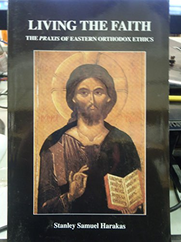 9780937032923: Living the Faith: The Praxis of Eastern Orthodox Ethics