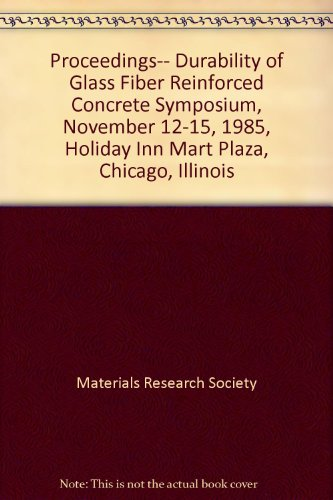 Proceedings-- Durability of Glass Fiber Reinforced Concrete Symposium, November 12-15, 1985, ...