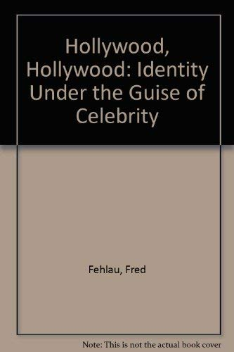Hollywood, Hollywood: Identity Under the Guise of Celebrity: Fehlau, Fred;EDITOR(BEATON, CECIL;...