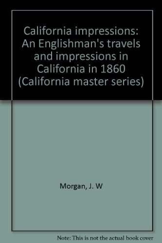 California impressions: An Englishman's travels and impressions in California in 1860 (...