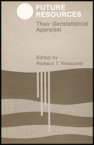 9780937058138: Future resources: Their geostatistical appraisal : papers and proceedings of the Conference on the Geostatistical Appraisal of Future Mineral Resources, West Virginia University