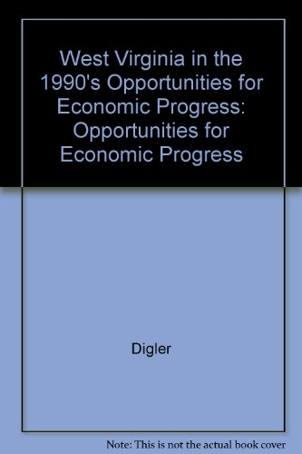 West Virginia in the 1990's Opportunities for Economic Progress: Opportunities for Economic ...