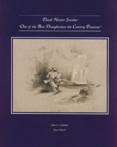 David Hunter Strother: One of the Best Draughtsmen the Country Possesses: CUTHBERT, JOHN A., POESCH...